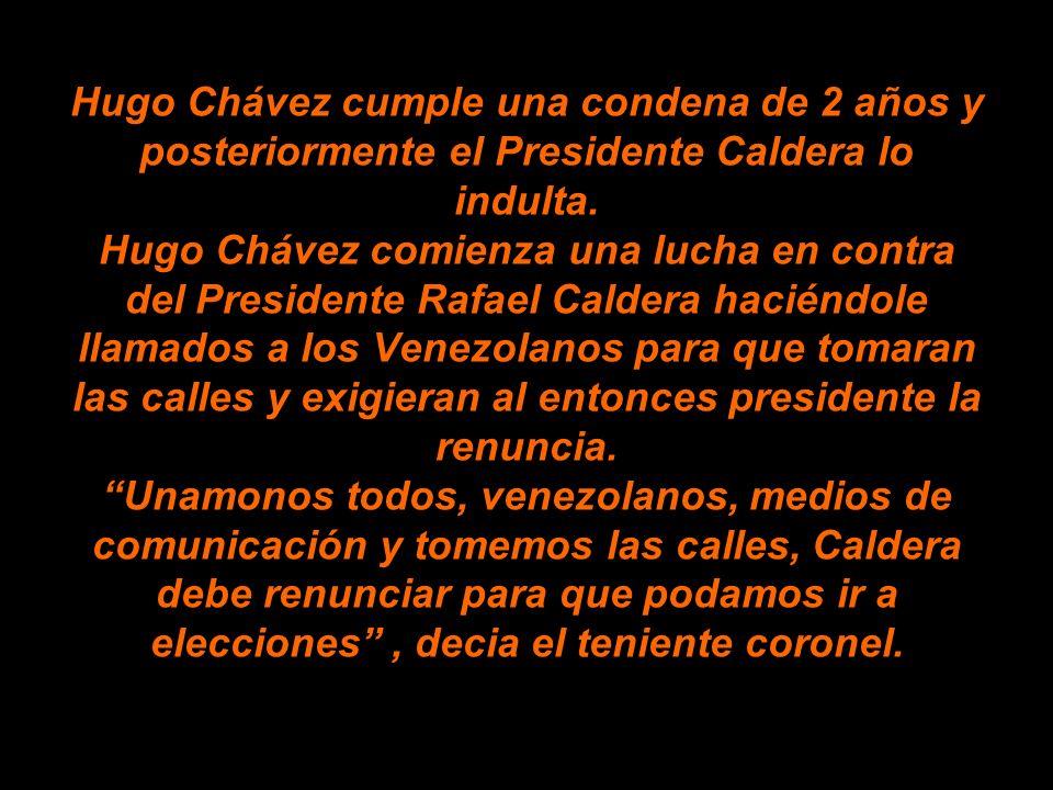 Hugo Chávez cumple una condena de 2 años y posteriormente el Presidente Caldera lo indulta.