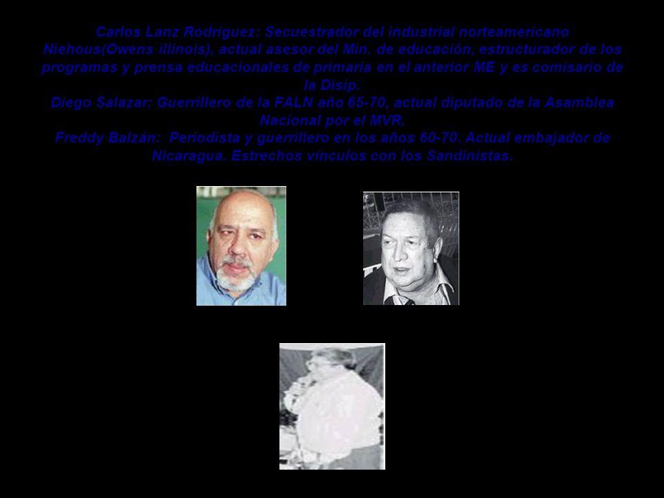 Carlos Lanz Rodríguez: Secuestrador del industrial norteamericano Niehous(Owens illinois), actual asesor del Min.