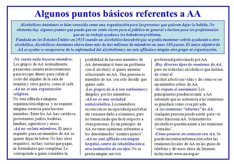Algunos puntos básicos referentes a AA -No cuesta nada hacerse miembro. Los grupos de AA normalmente pasan una canasta en las reuniones para recoger d