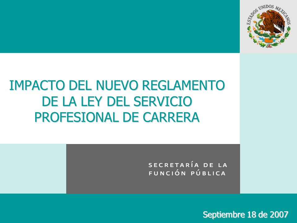 IMPACTO DEL NUEVO REGLAMENTO DE LA LEY DEL SERVICIO PROFESIONAL DE CARRERA Septiembre 18 de 2007