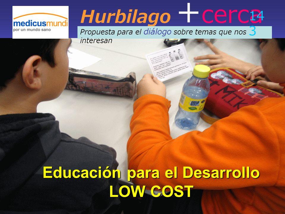 Hurbilago + cerca Propuesta para el diálogo sobre temas que nos interesan 14 3 Educación para el Desarrollo LOW COST