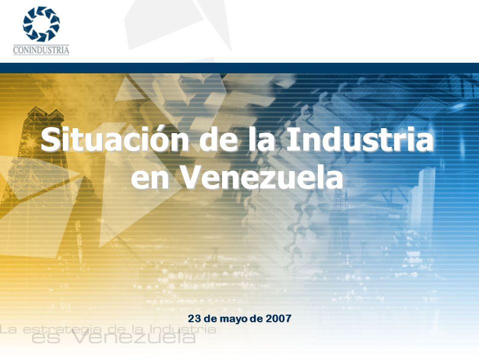 23 de mayo de 2007 Situación de la Industria en Venezuela