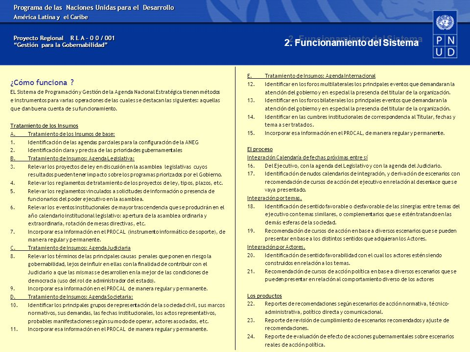 Programa de las Naciones Unidas para el Desarrollo América Latina y el Caribe Proyecto Regional R L A – 0 0 / 001 Gestión para la Gobernabilidad Tratamiento de los Insumos A.Tratamiento de los Insumos de base: 1.Identificación de las agendas parciales para la configuración de la ANEG 2.