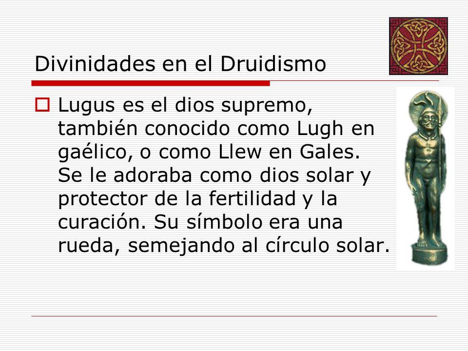 Divinidades en el Druidismo Lugus es el dios supremo, también conocido como Lugh en gaélico, o como Llew en Gales. Se le adoraba como dios solar y pro