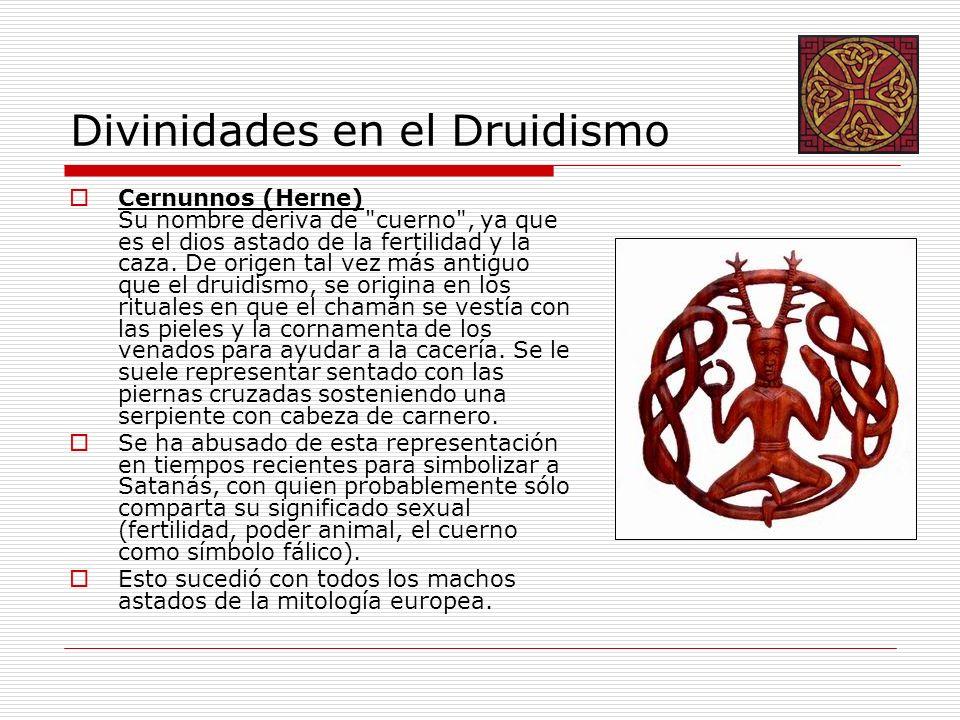 Divinidades en el Druidismo Cernunnos (Herne) Su nombre deriva de cuerno , ya que es el dios astado de la fertilidad y la caza.