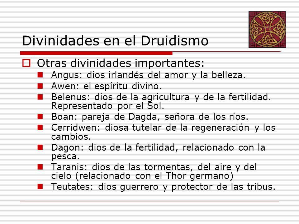 Divinidades en el Druidismo Otras divinidades importantes: Angus: dios irlandés del amor y la belleza. Awen: el espíritu divino. Belenus: dios de la a