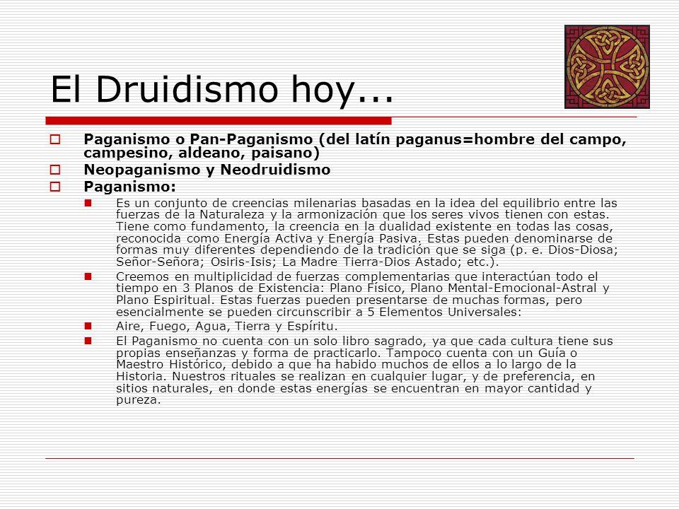 El Druidismo hoy... Paganismo o Pan-Paganismo (del latín paganus=hombre del campo, campesino, aldeano, paisano) Neopaganismo y Neodruidismo Paganismo: