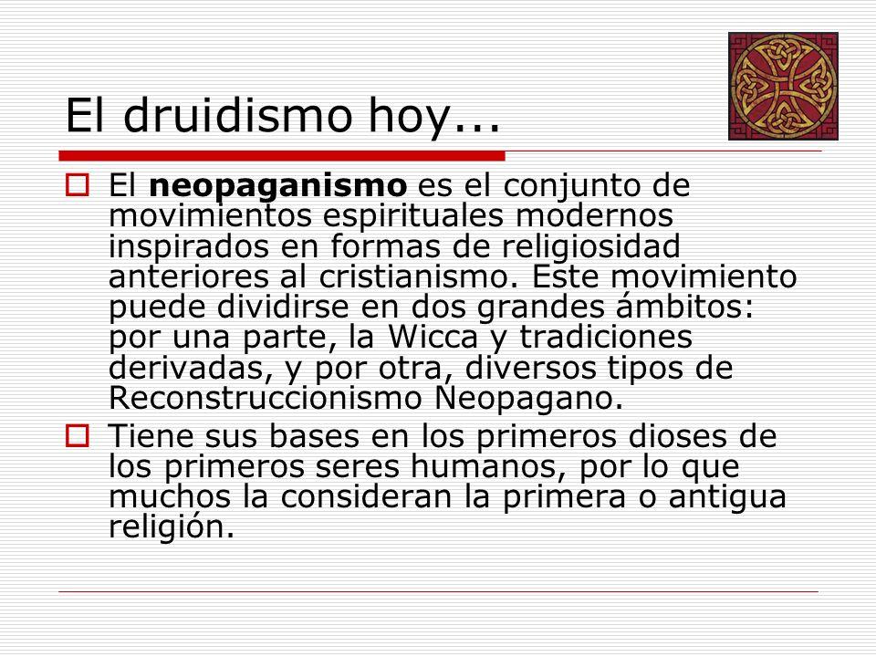 El druidismo hoy... El neopaganismo es el conjunto de movimientos espirituales modernos inspirados en formas de religiosidad anteriores al cristianism