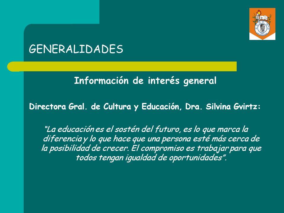 GENERALIDADES Información de interés general Directora Gral. de Cultura y Educación, Dra. Silvina Gvirtz: La educación es el sostén del futuro, es lo