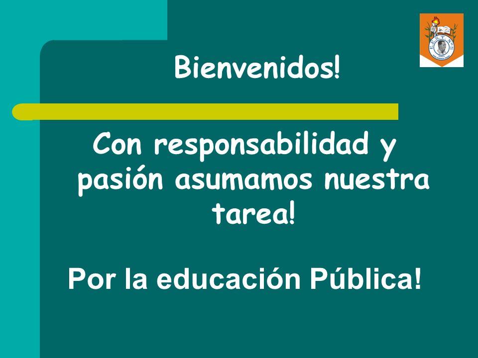 Con responsabilidad y pasión asumamos nuestra tarea! Por la educación Pública! Bienvenidos!
