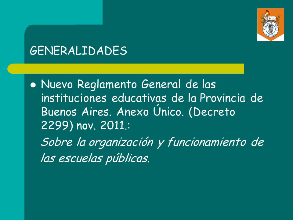GENERALIDADES Nuevo Reglamento General de las instituciones educativas de la Provincia de Buenos Aires. Anexo Único. (Decreto 2299) nov. 2011.: Sobre