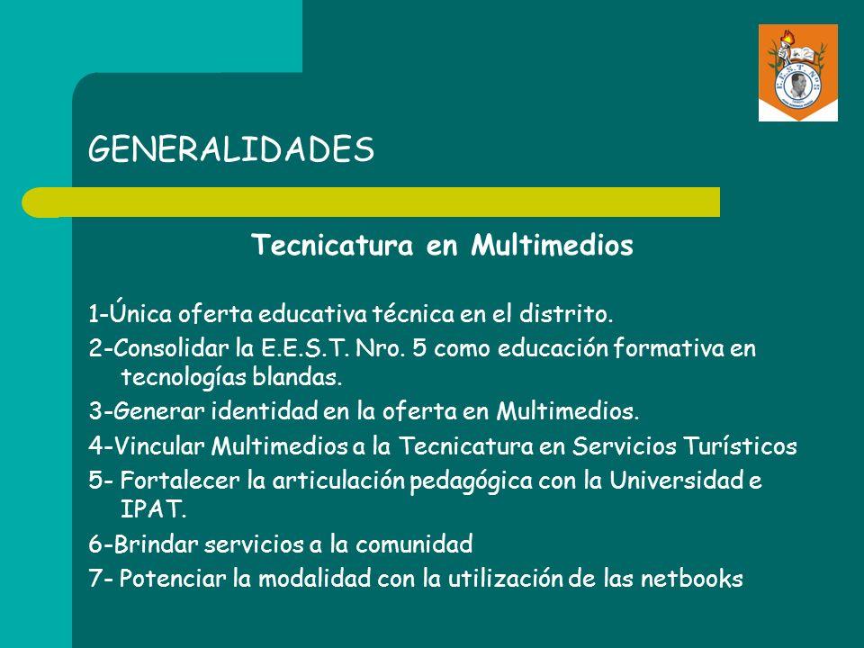 GENERALIDADES Tecnicatura en Multimedios 1-Única oferta educativa técnica en el distrito. 2-Consolidar la E.E.S.T. Nro. 5 como educación formativa en