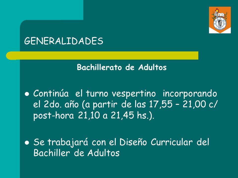 GENERALIDADES Bachillerato de Adultos Continúa el turno vespertino incorporando el 2do. año (a partir de las 17,55 – 21,00 c/ post-hora 21,10 a 21,45