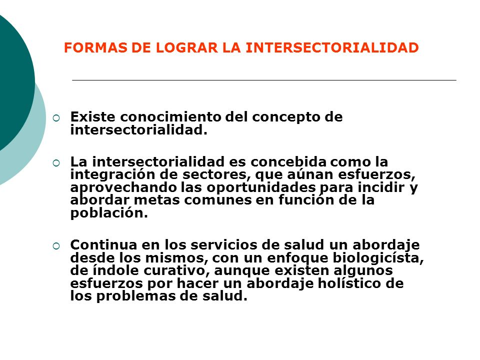 Existe conocimiento del concepto de intersectorialidad. La intersectorialidad es concebida como la integración de sectores, que aúnan esfuerzos, aprov