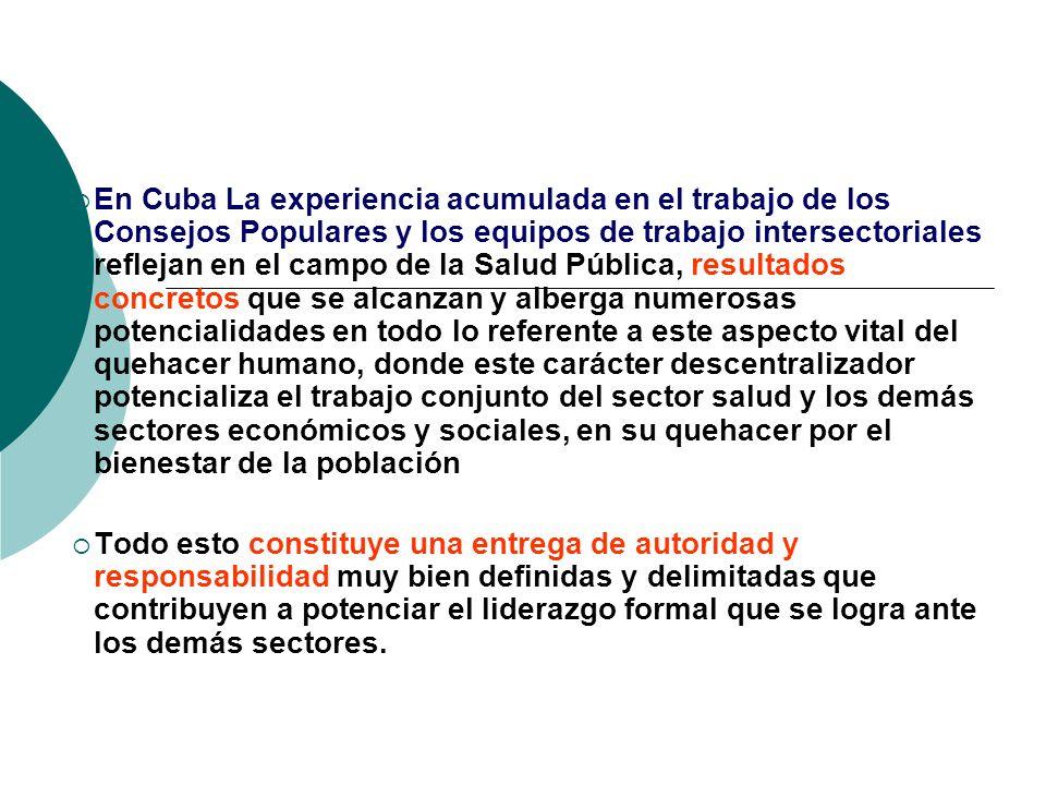 En Cuba La experiencia acumulada en el trabajo de los Consejos Populares y los equipos de trabajo intersectoriales reflejan en el campo de la Salud Pú