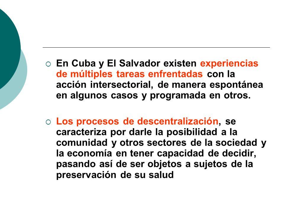 En Cuba y El Salvador existen experiencias de múltiples tareas enfrentadas con la acción intersectorial, de manera espontánea en algunos casos y progr
