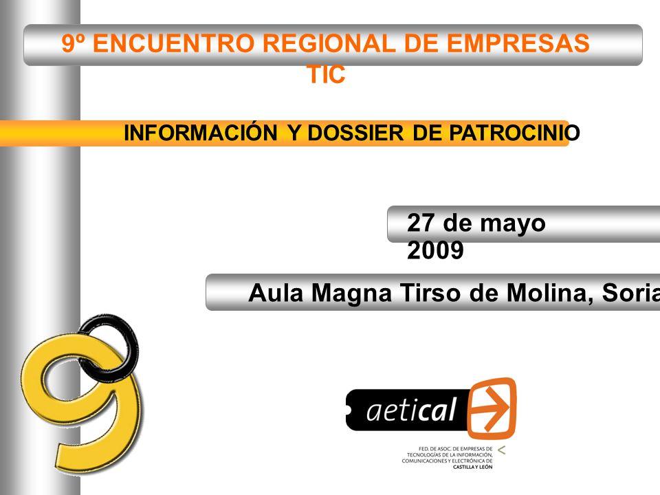 9º ENCUENTRO REGIONAL DE EMPRESAS TIC 1- Zamora 2- Valladolid 3- Ávila 4- León 5- Segovia 6- Salamanca 7- Burgos 2009 SORIA Desde 1999 AETICAL organiza un Encuentro regional de empresas TIC de carácter anual.