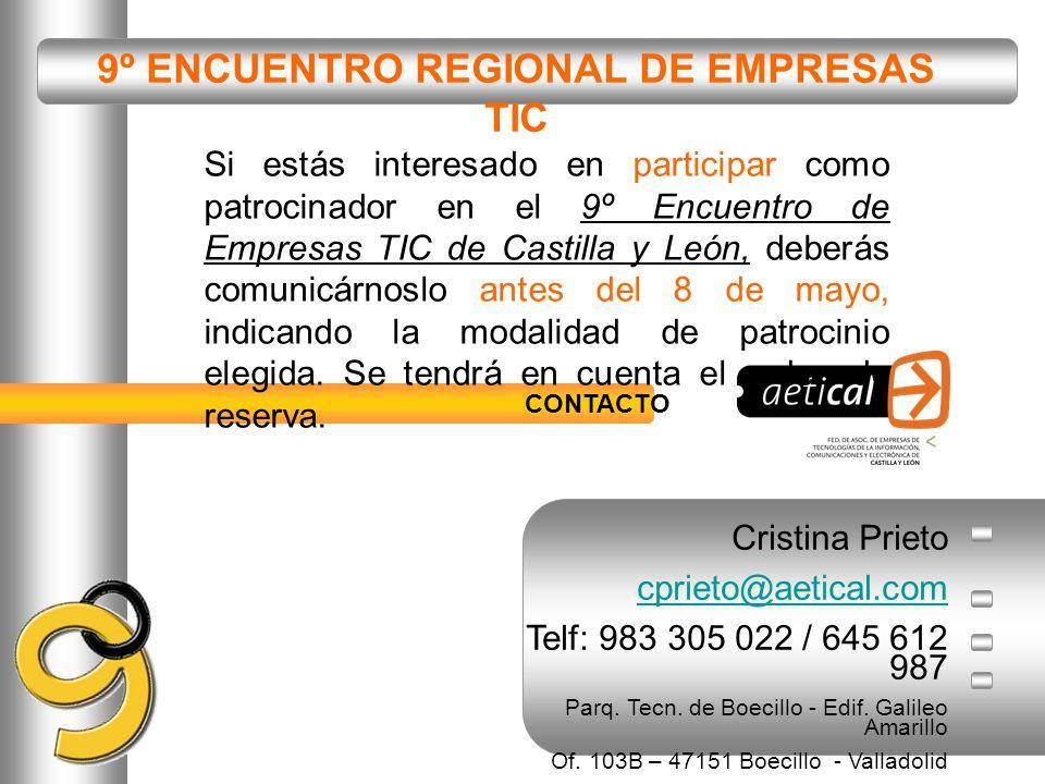 9º ENCUENTRO REGIONAL DE EMPRESAS TIC Cristina Prieto cprieto@aetical.com Telf: 983 305 022 / 645 612 987 Parq. Tecn. de Boecillo - Edif. Galileo Amar