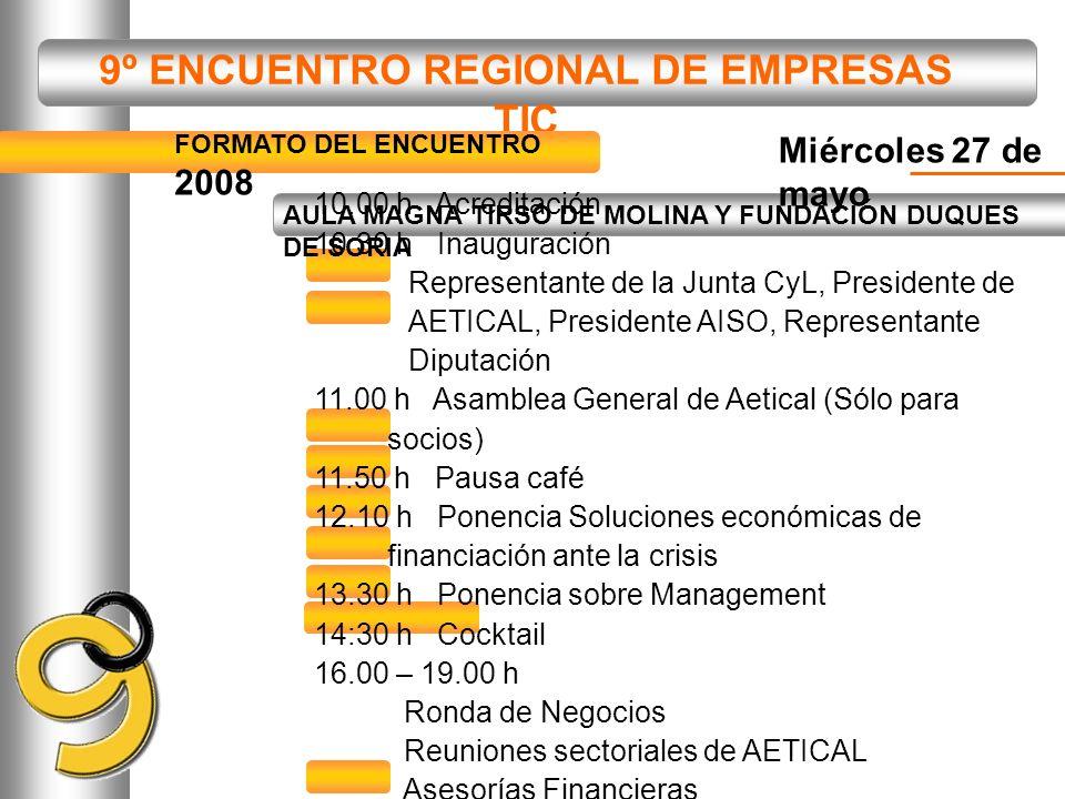 9º ENCUENTRO REGIONAL DE EMPRESAS TIC FORMATO DEL ENCUENTRO 2008 10.00 h Acreditación 10.30 h Inauguración Representante de la Junta CyL, Presidente d