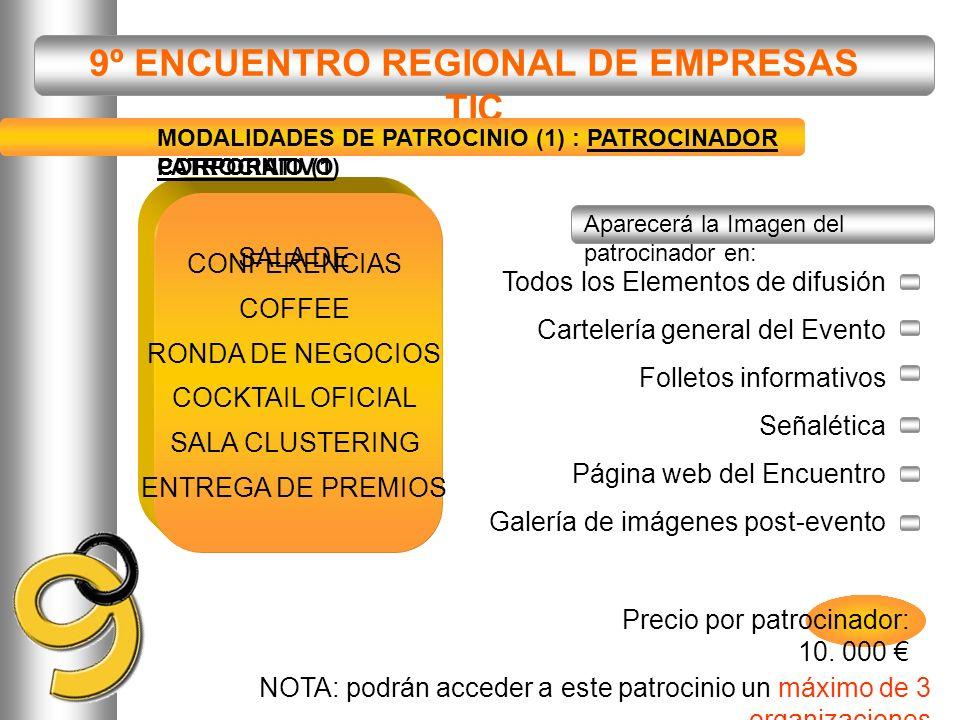 9º ENCUENTRO REGIONAL DE EMPRESAS TIC NOTA: podrán acceder a este patrocinio un máximo de 3 organizaciones MODALIDADES DE PATROCINIO (1) Todos los Ele