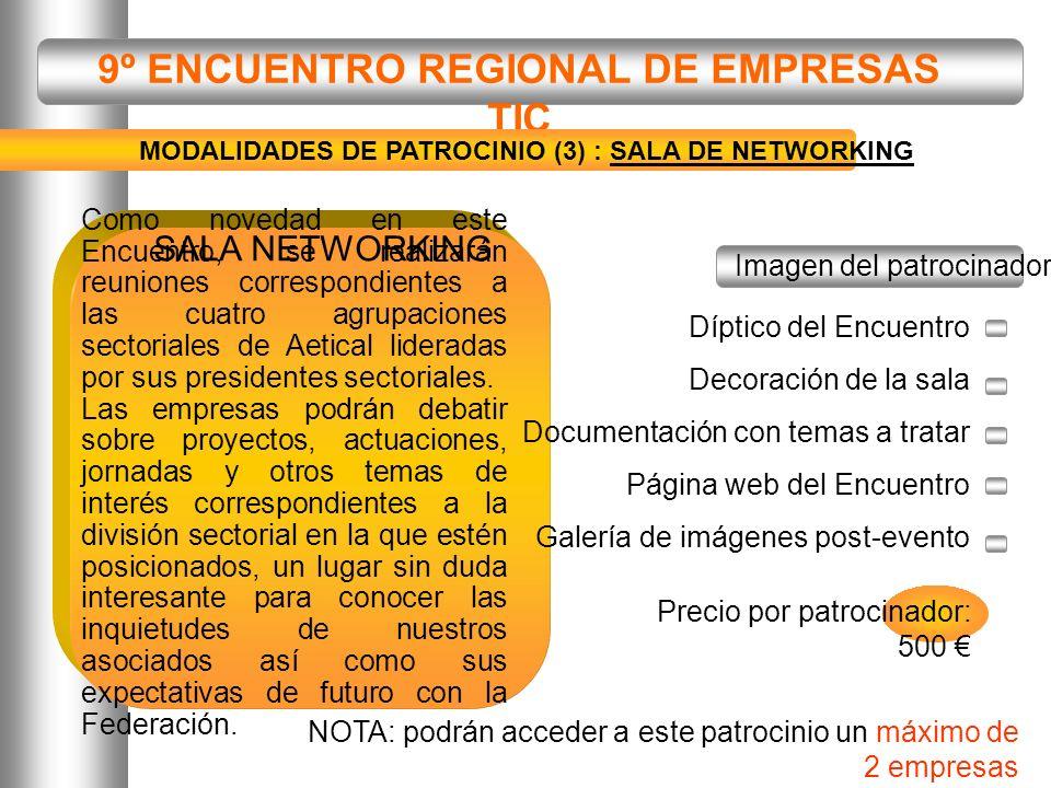 9º ENCUENTRO REGIONAL DE EMPRESAS TIC Precio por patrocinador: 500 SALA NETWORKING NOTA: podrán acceder a este patrocinio un máximo de 2 empresas MODA