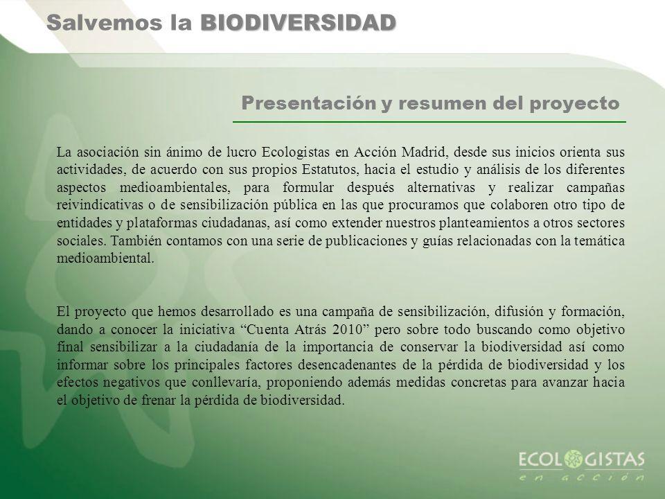 BIODIVERSIDAD Salvemos la BIODIVERSIDAD Presentación y resumen del proyecto La asociación sin ánimo de lucro Ecologistas en Acción Madrid, desde sus i