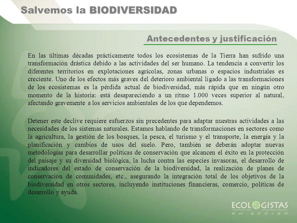 BIODIVERSIDAD Salvemos la BIODIVERSIDAD Antecedentes y justificación En las últimas décadas prácticamente todos los ecosistemas de la Tierra han sufri