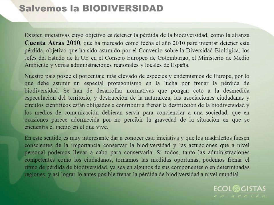Salvemos la BIODIVERSIDAD Existen iniciativas cuyo objetivo es detener la pérdida de la biodiversidad, como la alianza Cuenta Atrás 2010, que ha marca