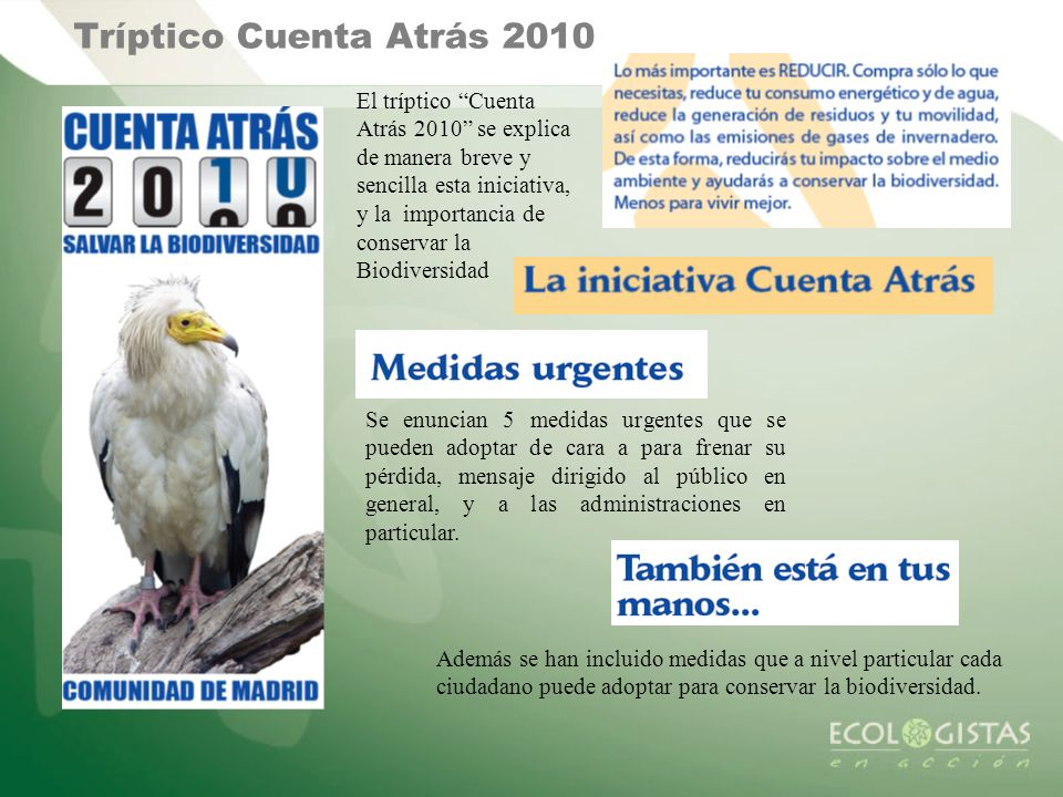 Tríptico Cuenta Atrás 2010 El tríptico Cuenta Atrás 2010 se explica de manera breve y sencilla esta iniciativa, y la importancia de conservar la Biodi