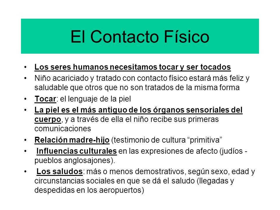 El Contacto Físico Los seres humanos necesitamos tocar y ser tocados Niño acariciado y tratado con contacto físico estará más feliz y saludable que ot