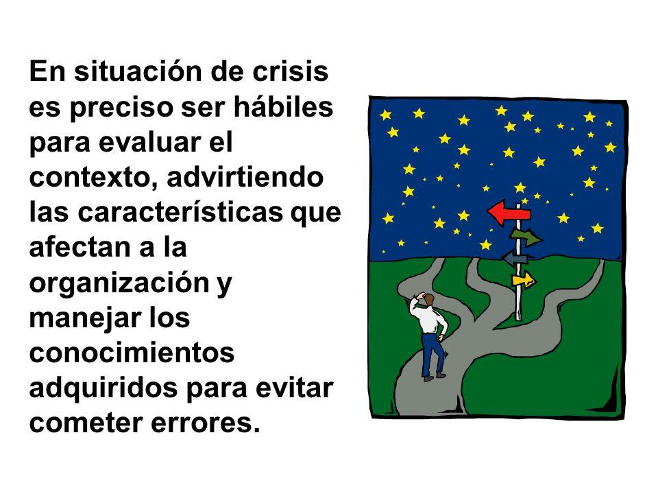 En situación de crisis es preciso ser hábiles para evaluar el contexto, advirtiendo las características que afectan a la organización y manejar los co