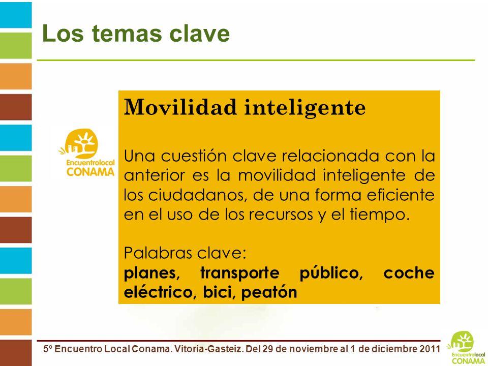 5º Encuentro Local Conama. Vitoria-Gasteiz. Del 29 de noviembre al 1 de diciembre 2011 Los temas clave Movilidad inteligente Una cuestión clave relaci