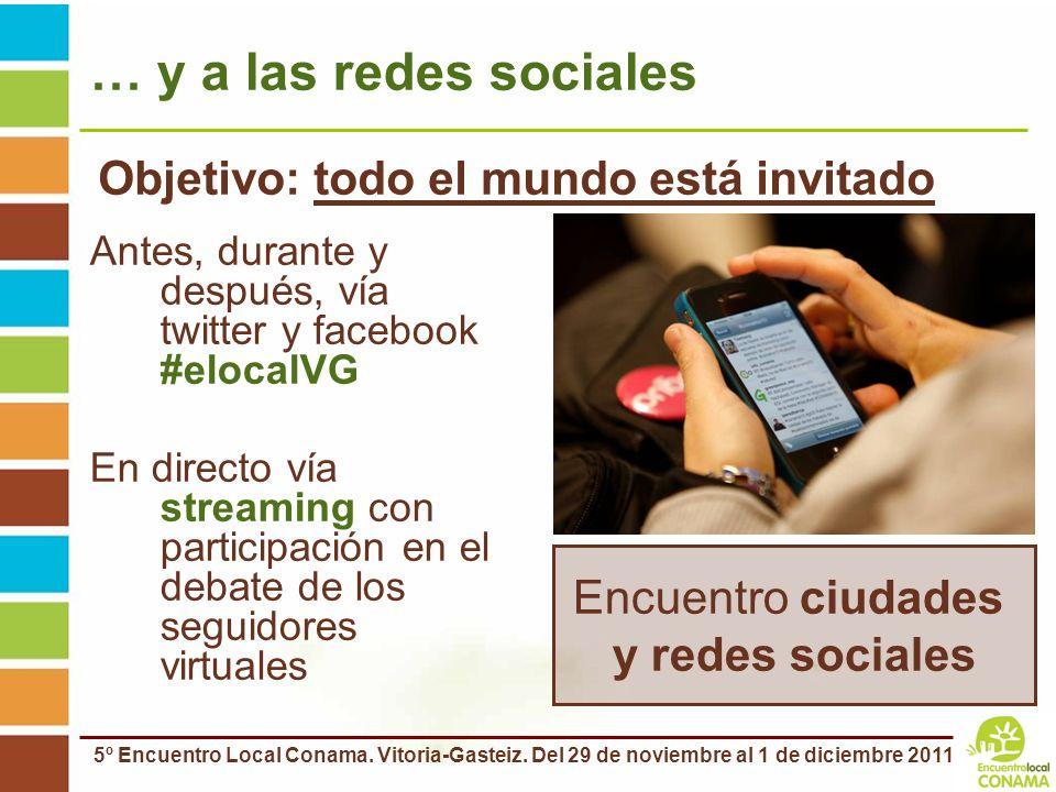 5º Encuentro Local Conama. Vitoria-Gasteiz. Del 29 de noviembre al 1 de diciembre 2011 … y a las redes sociales Antes, durante y después, vía twitter