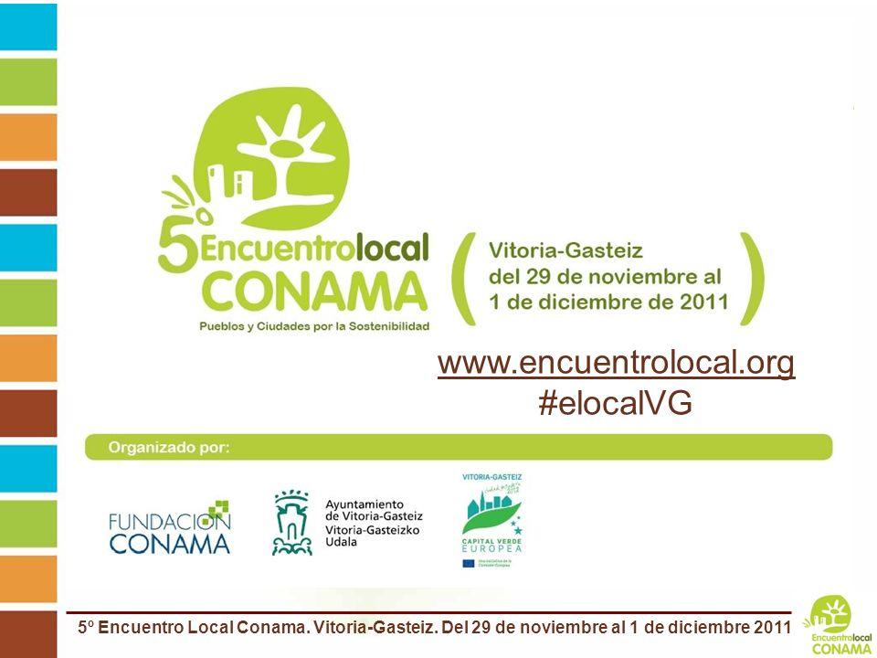 5º Encuentro Local Conama. Vitoria-Gasteiz. Del 29 de noviembre al 1 de diciembre 2011 www.encuentrolocal.org #elocalVG