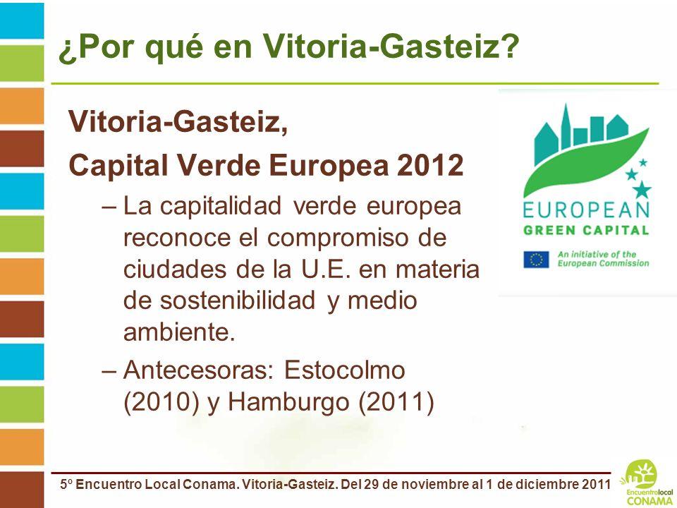 5º Encuentro Local Conama. Vitoria-Gasteiz. Del 29 de noviembre al 1 de diciembre 2011 ¿Por qué en Vitoria-Gasteiz? Vitoria-Gasteiz, Capital Verde Eur