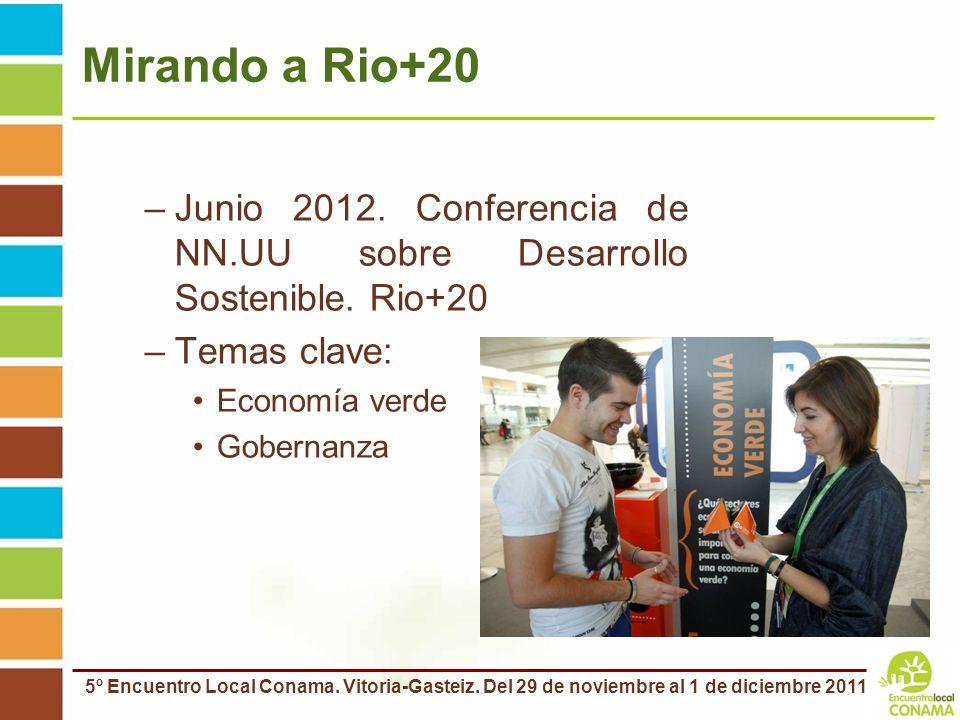 5º Encuentro Local Conama. Vitoria-Gasteiz. Del 29 de noviembre al 1 de diciembre 2011 Mirando a Rio+20 –Junio 2012. Conferencia de NN.UU sobre Desarr