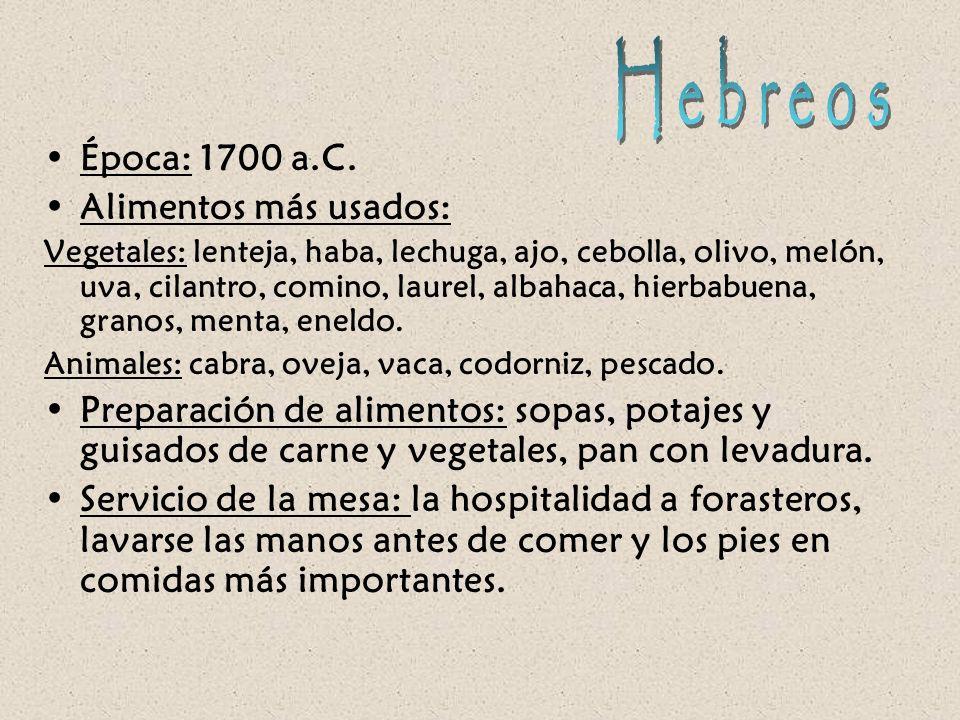 Época: 1700 a.C. Alimentos más usados: Vegetales: lenteja, haba, lechuga, ajo, cebolla, olivo, melón, uva, cilantro, comino, laurel, albahaca, hierbab