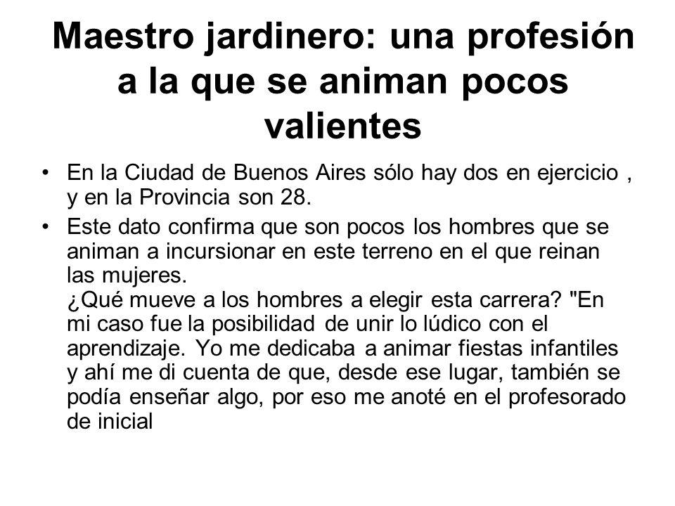 Maestro jardinero: una profesión a la que se animan pocos valientes En la Ciudad de Buenos Aires sólo hay dos en ejercicio, y en la Provincia son 28.