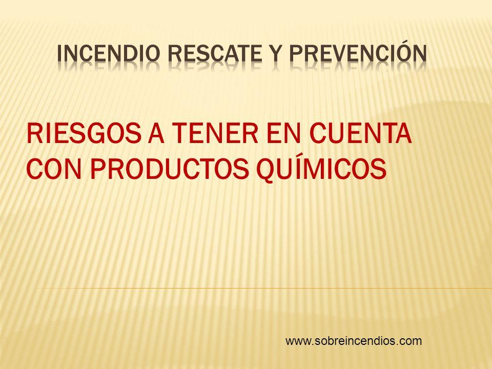 RIESGOS A TENER EN CUENTA CON PRODUCTOS QUÍMICOS www.sobreincendios.com