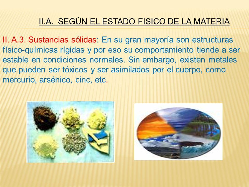II. A.3. Sustancias sólidas: En su gran mayoría son estructuras físico-químicas rígidas y por eso su comportamiento tiende a ser estable en condicione