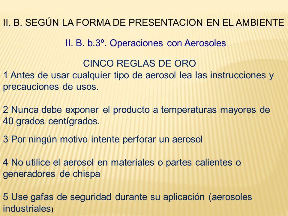 II. B. b.3º. Operaciones con Aerosoles CINCO REGLAS DE ORO 1 Antes de usar cualquier tipo de aerosol lea las instrucciones y precauciones de usos. 2 N