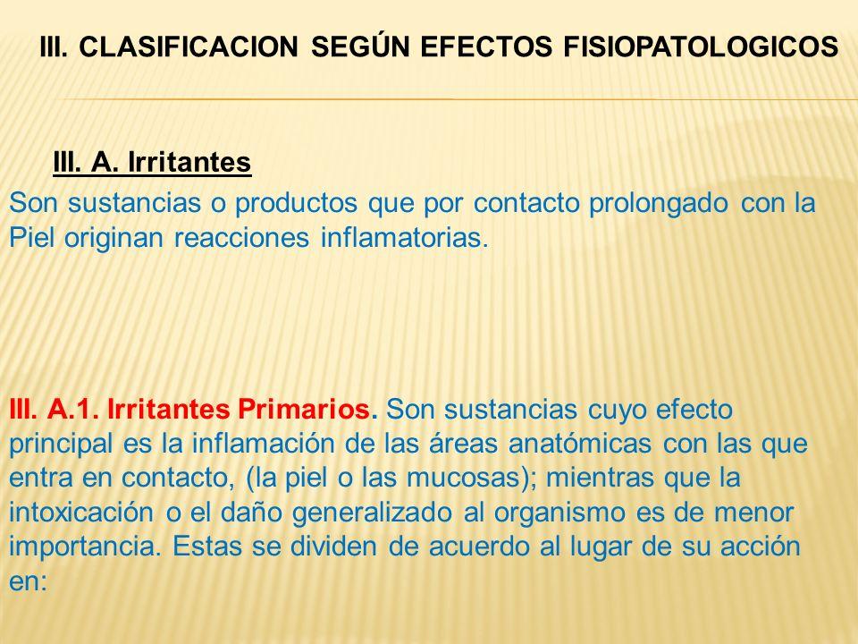 III. A. Irritantes Son sustancias o productos que por contacto prolongado con la Piel originan reacciones inflamatorias. III. A.1. Irritantes Primario