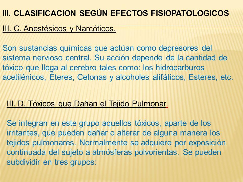 III. C. Anestésicos y Narcóticos. Son sustancias químicas que actúan como depresores del sistema nervioso central. Su acción depende de la cantidad de
