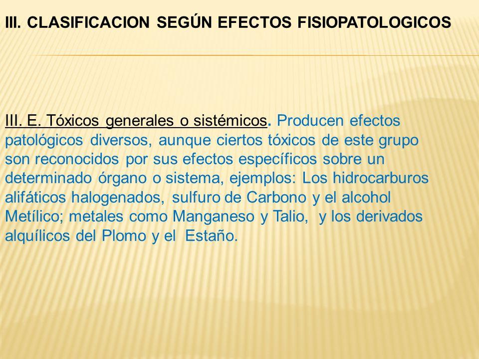 III. E. Tóxicos generales o sistémicos. Producen efectos patológicos diversos, aunque ciertos tóxicos de este grupo son reconocidos por sus efectos es