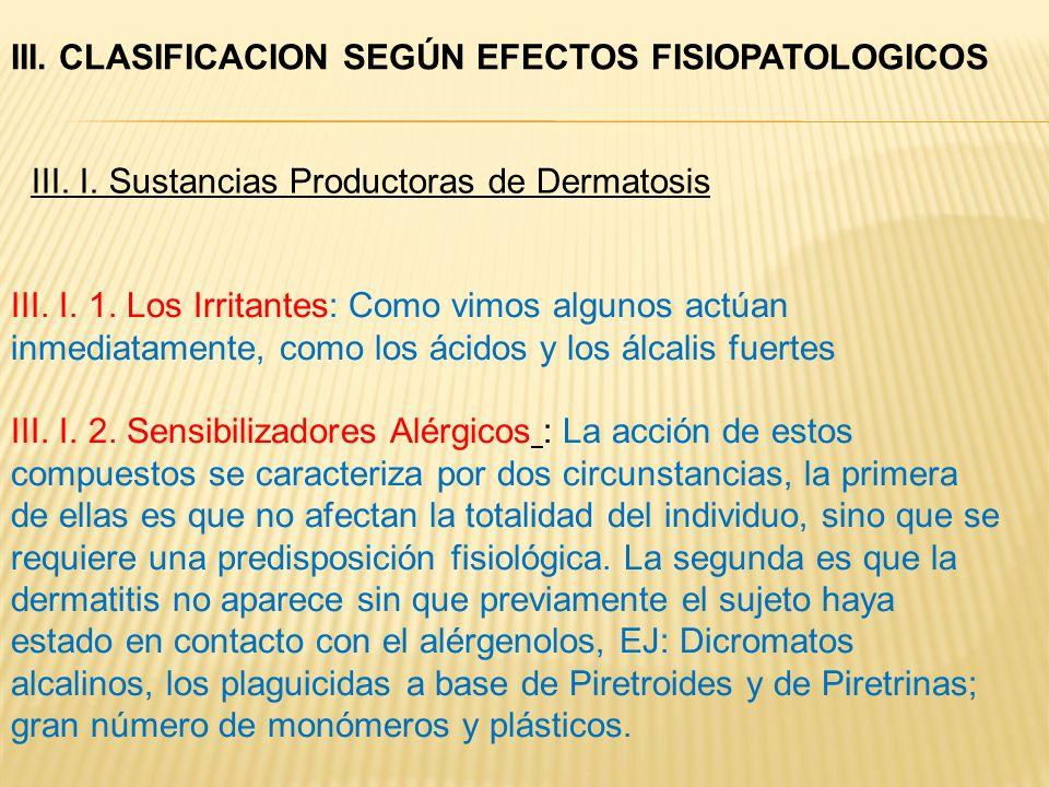III. I. 1. Los Irritantes: Como vimos algunos actúan inmediatamente, como los ácidos y los álcalis fuertes III. I. 2. Sensibilizadores Alérgicos : La