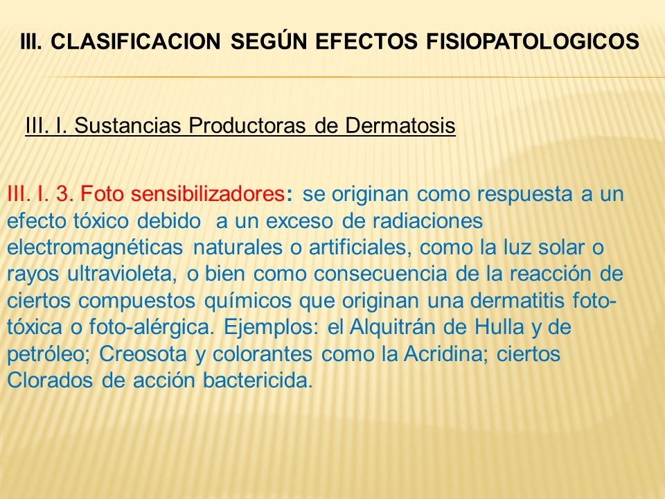 III. I. 3. Foto sensibilizadores: se originan como respuesta a un efecto tóxico debido a un exceso de radiaciones electromagnéticas naturales o artifi