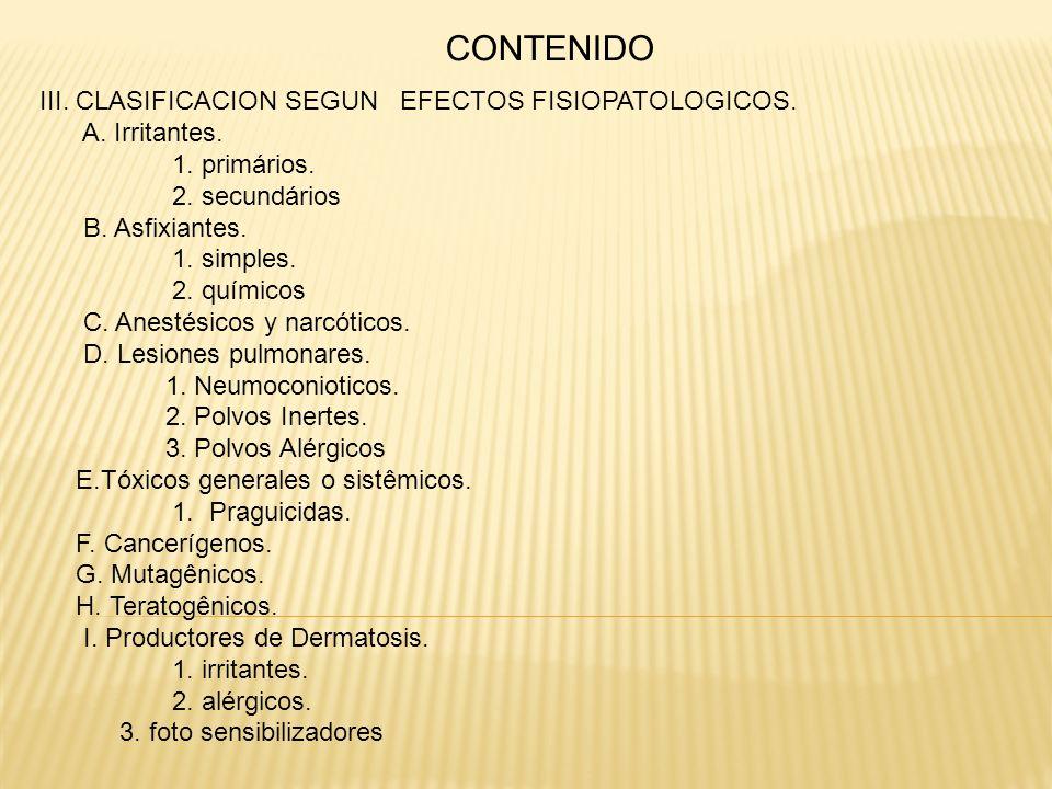 CONTENIDO III. CLASIFICACION SEGUN EFECTOS FISIOPATOLOGICOS. A. Irritantes. 1. primários. 2. secundários B. Asfixiantes. 1. simples. 2. químicos C. An