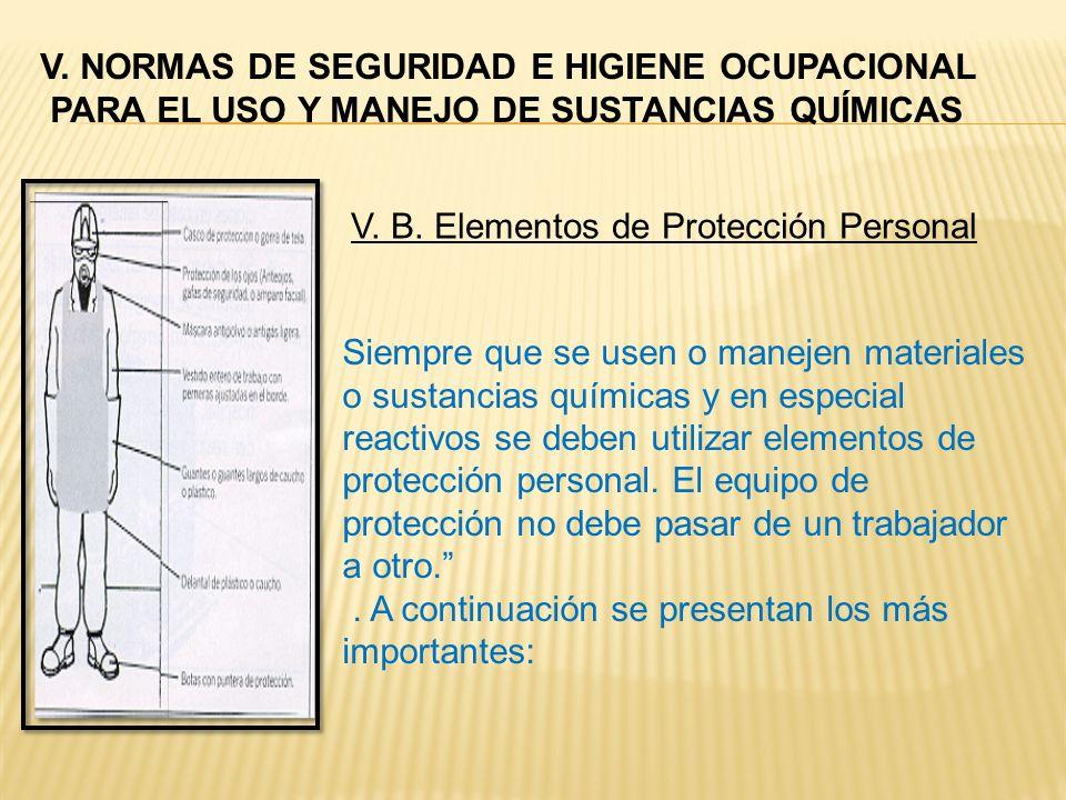 V. B. Elementos de Protección Personal Siempre que se usen o manejen materiales o sustancias químicas y en especial reactivos se deben utilizar elemen
