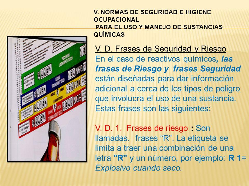 V. D. Frases de Seguridad y Riesgo En el caso de reactivos químicos, las frases de Riesgo y frases Seguridad están diseñadas para dar información adic