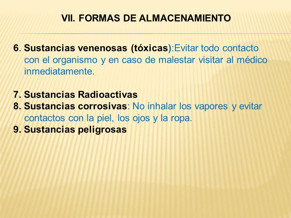 6. Sustancias venenosas (tóxicas):Evitar todo contacto con el organismo y en caso de malestar visitar al médico inmediatamente. 7. Sustancias Radioact